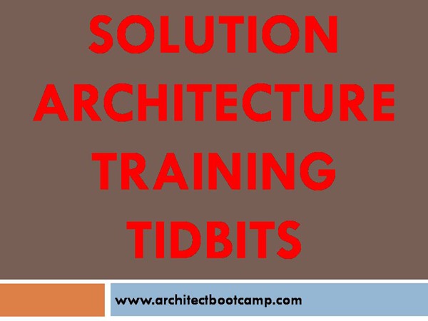 Solution Architecture Training Tidbits