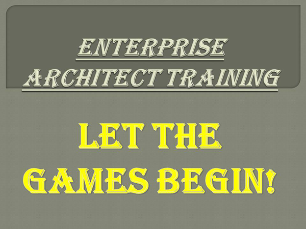Enterprise Architect Training - Let the Games Begin!