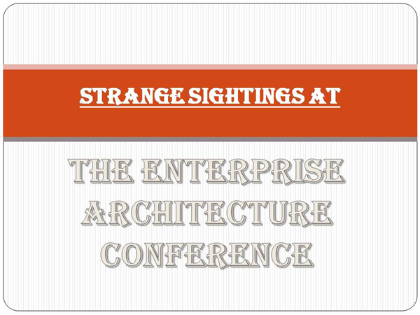 Strange Sightings At The Enterprise Architecture Conference