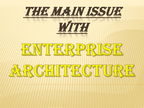 The Main Issue with Enterprise Architecture